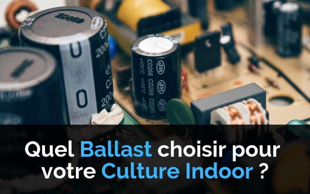 Quel Ballast Choisir pour votre Culture Indoor