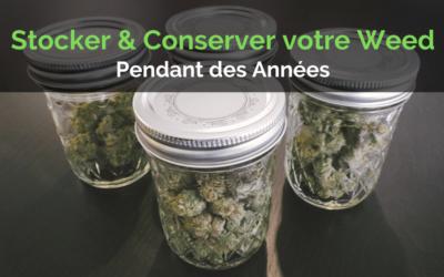 Comment Stocker et Conserver votre Weed pendant des Années ?