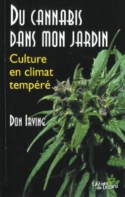 Du Cannabis Dans Mon Jardin _ Culture En Climat Tempéré, De Don Irving