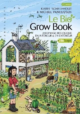 Meilleur livre sur la culture de cannabis outdoor et indoor - Le Bio Grow Book - Jardinage Biologique En Intérieur Et En Extérieur, De Karel Schelfhout & Michiel Panhuysen