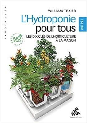 Meilleur livre sur la culture de cannabis hydroponique - L'Hydroponie Pour Tous - Tout Sur L'Horticulture À La Maison, De William Texier