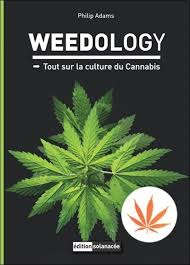Weedology - Tout Sur La Culture du Cannabis, De Philip Adams
